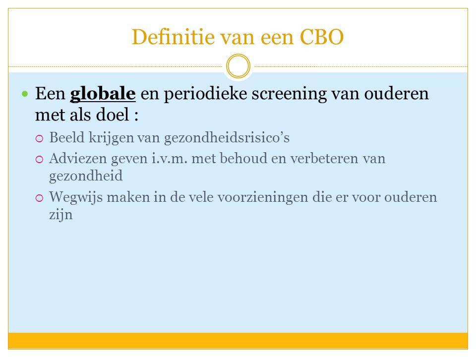 Definitie van een CBO  Een globale en periodieke screening van ouderen met als doel :  Beeld krijgen van gezondheidsrisico's  Adviezen geven i.v.m.