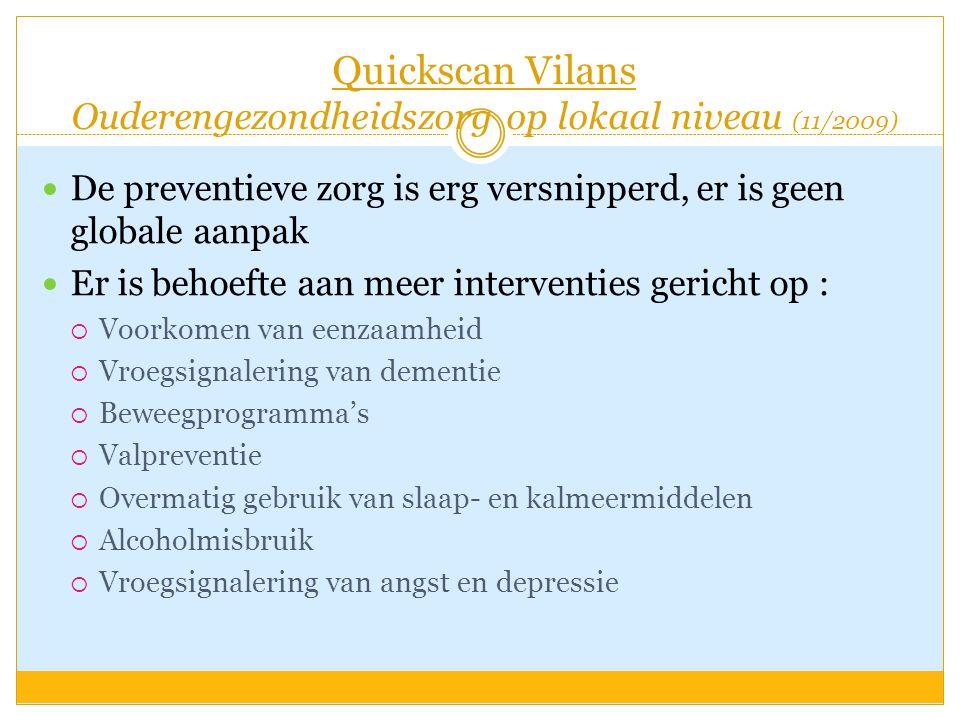 Quickscan Vilans Ouderengezondheidszorg op lokaal niveau (11/2009)  De preventieve zorg is erg versnipperd, er is geen globale aanpak  Er is behoeft