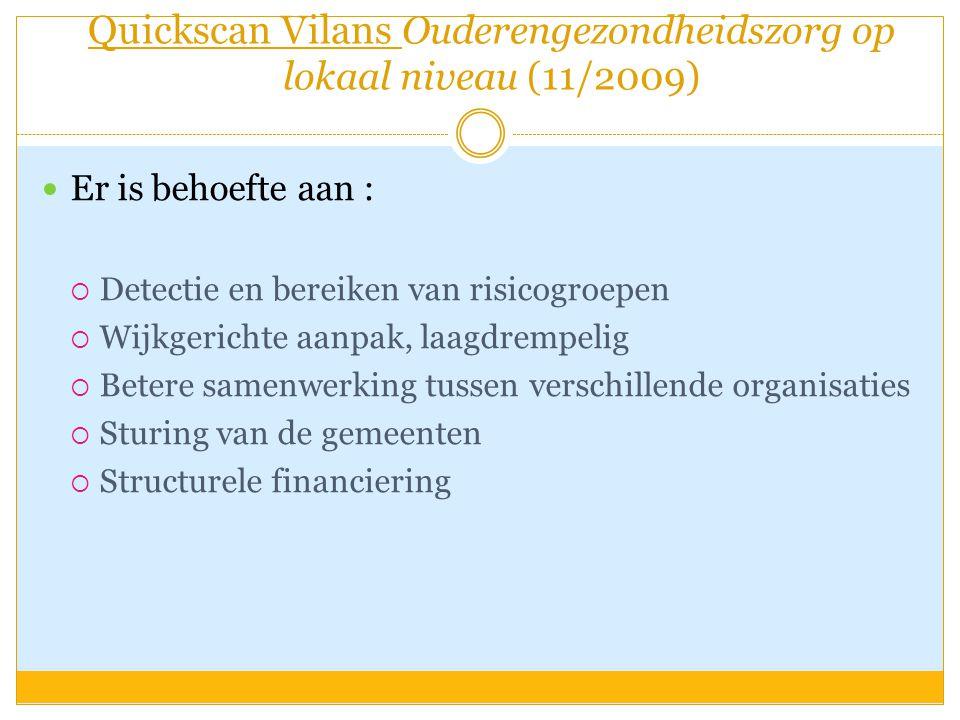 Quickscan Vilans Ouderengezondheidszorg op lokaal niveau (11/2009)  Er is behoefte aan :  Detectie en bereiken van risicogroepen  Wijkgerichte aanp