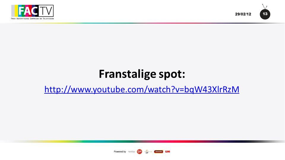 13 29/02/12 Franstalige spot: http://www.youtube.com/watch?v=bqW43XlrRzM