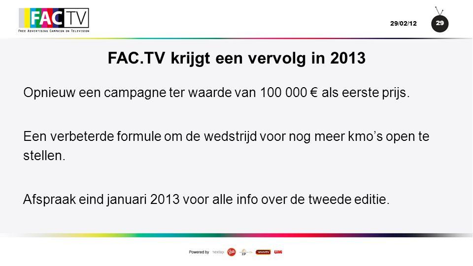 29 29/02/12 FAC.TV krijgt een vervolg in 2013 Opnieuw een campagne ter waarde van 100 000 € als eerste prijs.