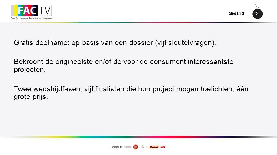 4 29/02/12 De eerste prijs: een tv-campagne met alles erop en eraan (creatie, productie van de spot in FR/NL, uitzending op vtm en RTL, notoriëteitsbarometer) ter waarde van 100 000 €.