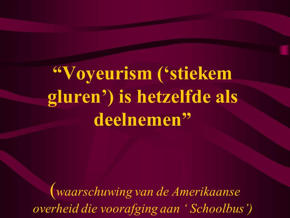 """""""Voyeurism ('stiekem gluren') is hetzelfde als deelnemen"""" ( waarschuwing van de Amerikaanse overheid die voorafging aan ' Schoolbus')"""