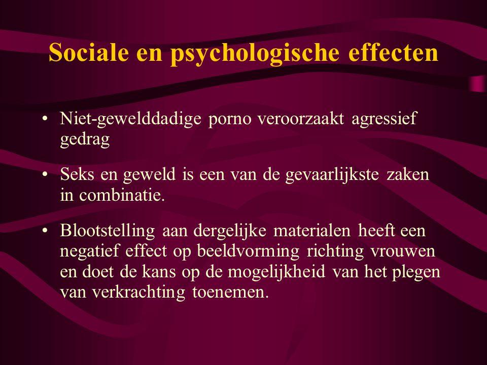 Sociale en psychologische effecten •Niet-gewelddadige porno veroorzaakt agressief gedrag •Seks en geweld is een van de gevaarlijkste zaken in combinat