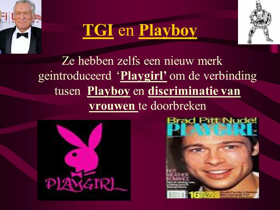 Ze hebben zelfs een nieuw merk geintroduceerd 'Playgirl' om de verbinding tusen Playboy en discriminatie van vrouwen te doorbreken TGI en Playboy