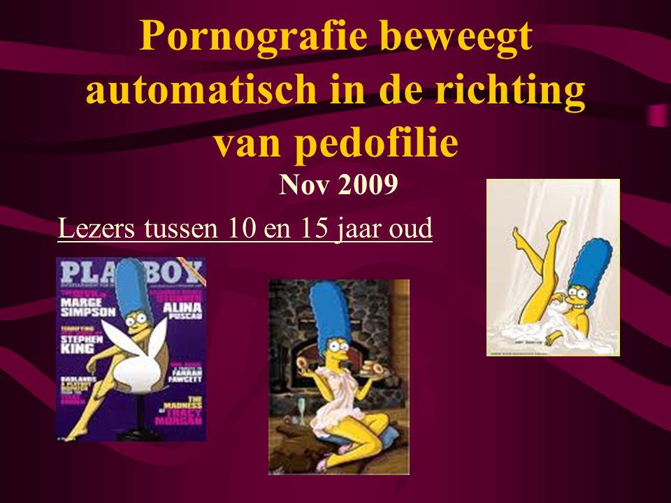 Nov 2009 Lezers tussen 10 en 15 jaar oud Pornografie beweegt automatisch in de richting van pedofilie
