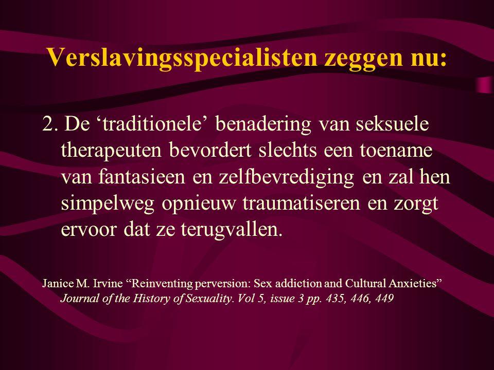 2. De 'traditionele' benadering van seksuele therapeuten bevordert slechts een toename van fantasieen en zelfbevrediging en zal hen simpelweg opnieuw