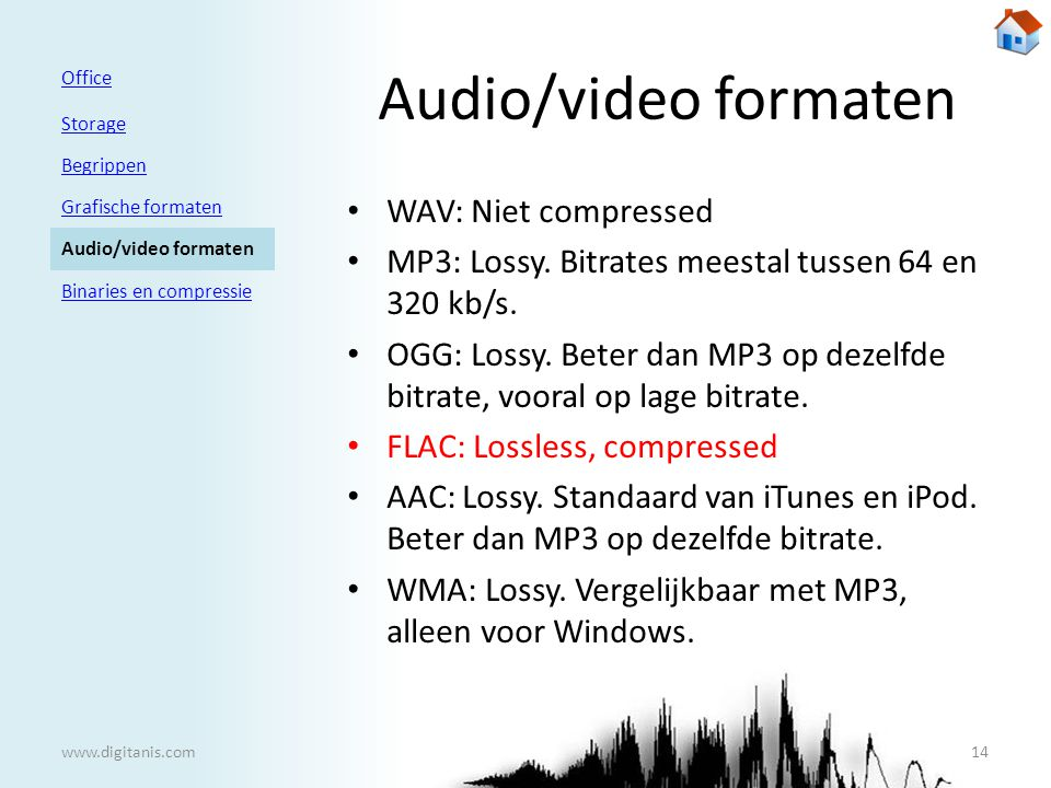 Audio/video formaten • WAV: Niet compressed • MP3: Lossy.