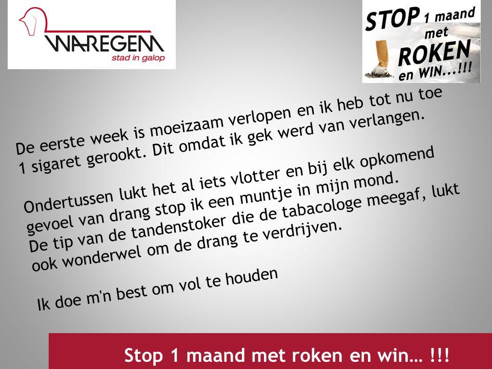 Jeugdwerking 2009 Stop 1 maand met roken en win… !!! De eerste week is moeizaam verlopen en ik heb tot nu toe 1 sigaret gerookt. Dit omdat ik gek werd