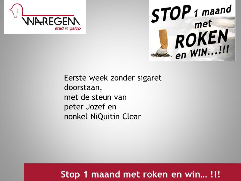 Eerste week zonder sigaret doorstaan, met de steun van peter Jozef en nonkel NiQuitin Clear Jeugdwerking 2009 Stop 1 maand met roken en win… !!!