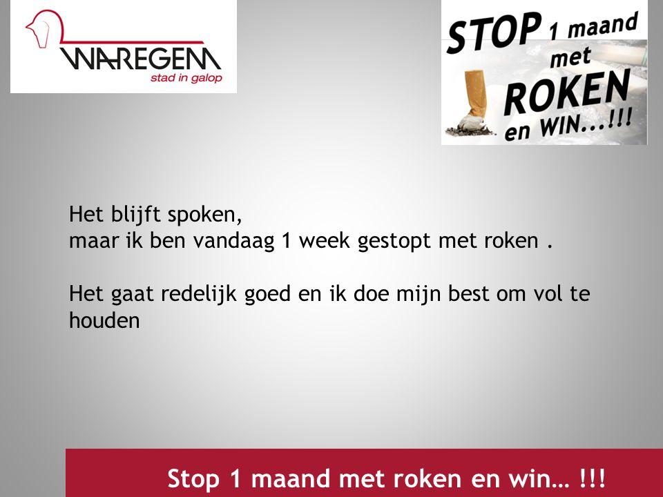 Jeugdwerking 2009 Stop 1 maand met roken en win… !!! Het blijft spoken, maar ik ben vandaag 1 week gestopt met roken. Het gaat redelijk goed en ik doe