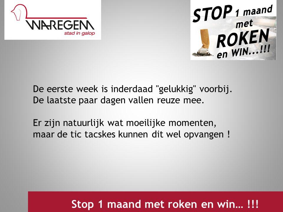 Jeugdwerking 2009 Stop 1 maand met roken en win… !!! De eerste week is inderdaad