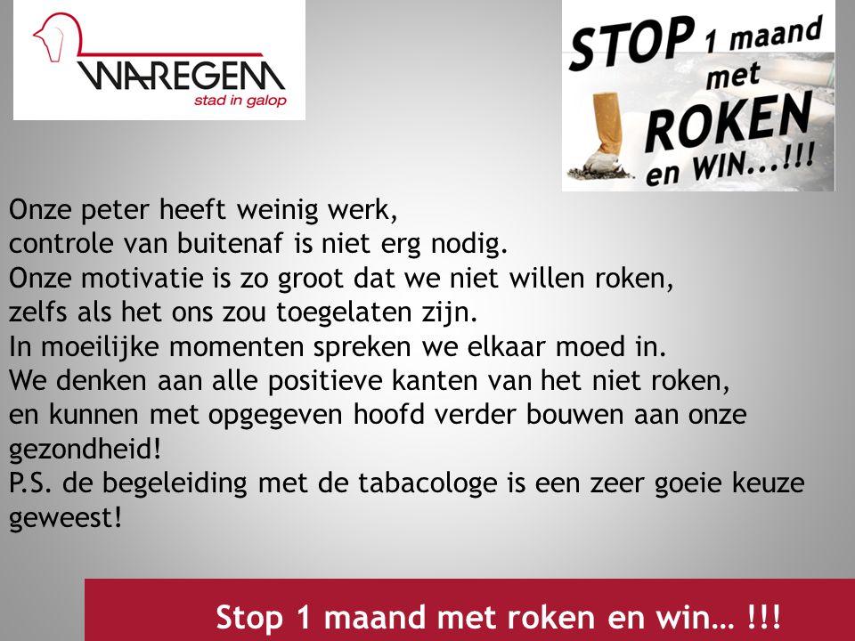 Jeugdwerking 2009 Stop 1 maand met roken en win… !!! Onze peter heeft weinig werk, controle van buitenaf is niet erg nodig. Onze motivatie is zo groot