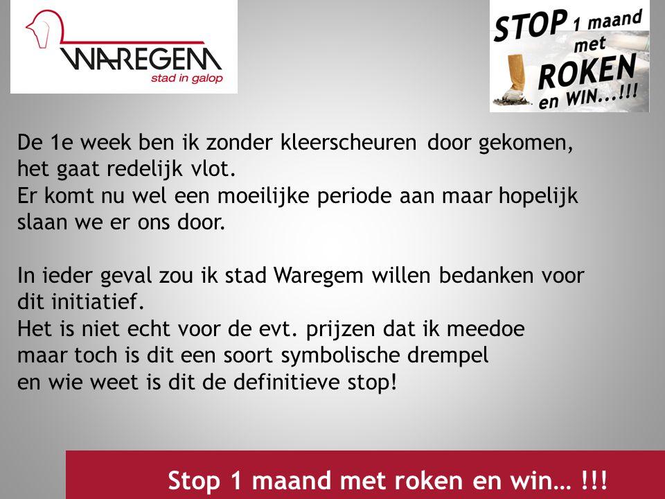 Jeugdwerking 2009 Stop 1 maand met roken en win… !!! De 1e week ben ik zonder kleerscheuren door gekomen, het gaat redelijk vlot. Er komt nu wel een m