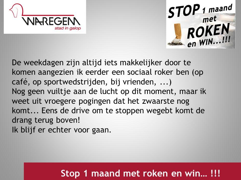 Jeugdwerking 2009 Stop 1 maand met roken en win… !!! De weekdagen zijn altijd iets makkelijker door te komen aangezien ik eerder een sociaal roker ben