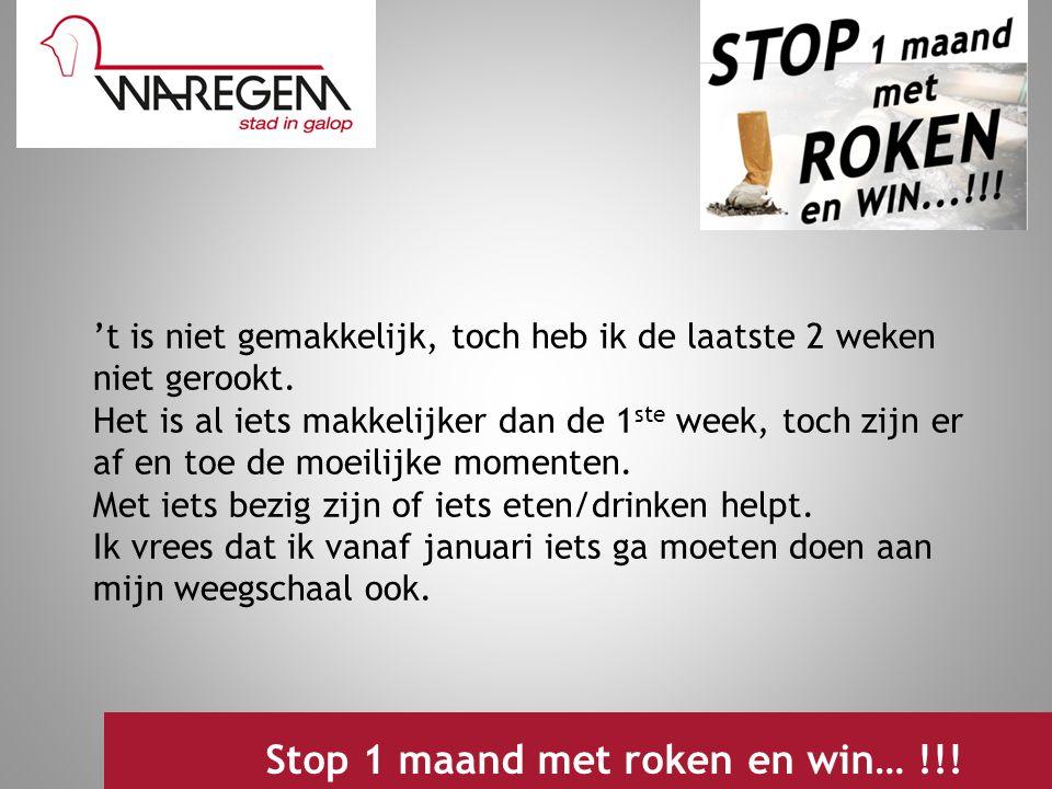 Jeugdwerking 2009 Stop 1 maand met roken en win… !!! 't is niet gemakkelijk, toch heb ik de laatste 2 weken niet gerookt. Het is al iets makkelijker d