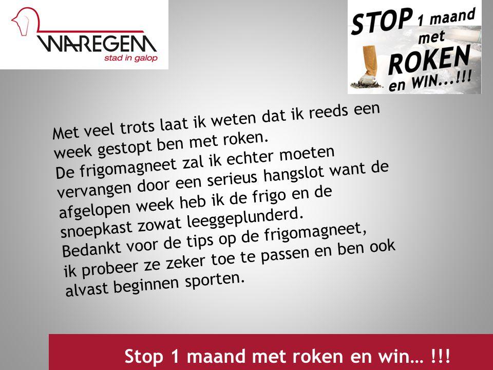 Jeugdwerking 2009 Stop 1 maand met roken en win… !!! Met veel trots laat ik weten dat ik reeds een week gestopt ben met roken. De frigomagneet zal ik