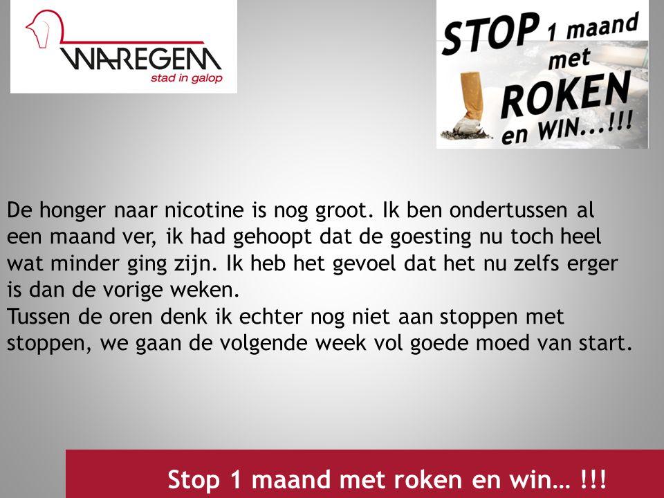 Jeugdwerking 2009 Stop 1 maand met roken en win… !!! De honger naar nicotine is nog groot. Ik ben ondertussen al een maand ver, ik had gehoopt dat de