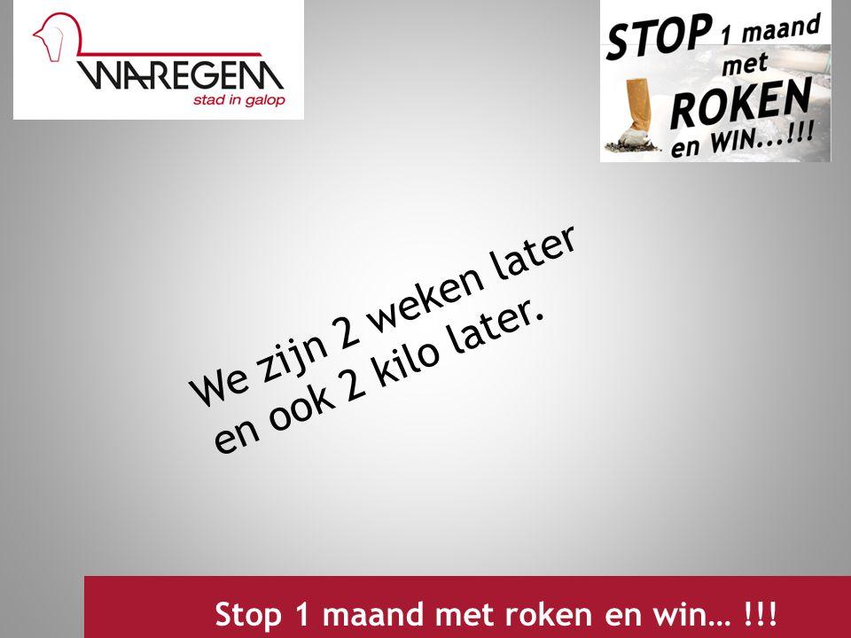 We zijn 2 weken later en ook 2 kilo later. Jeugdwerking 2009 Stop 1 maand met roken en win… !!!