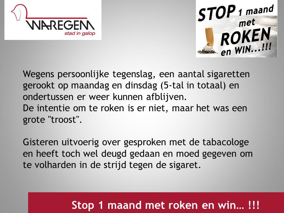 Jeugdwerking 2009 Stop 1 maand met roken en win… !!! Wegens persoonlijke tegenslag, een aantal sigaretten gerookt op maandag en dinsdag (5-tal in tota