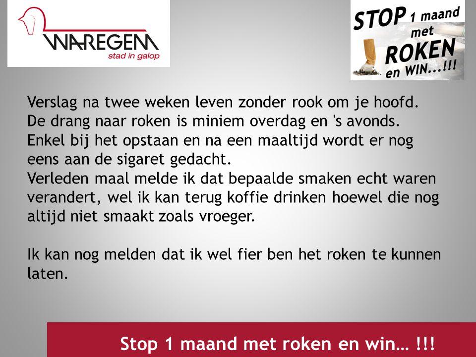Jeugdwerking 2009 Stop 1 maand met roken en win… !!! Verslag na twee weken leven zonder rook om je hoofd. De drang naar roken is miniem overdag en 's
