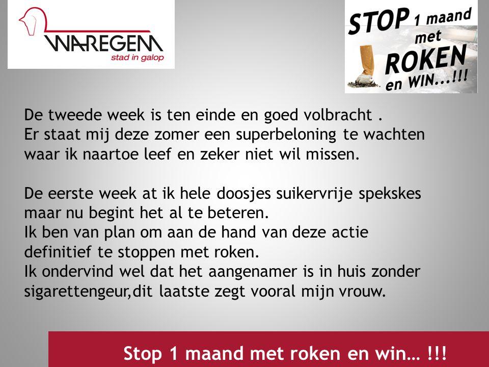 Jeugdwerking 2009 Stop 1 maand met roken en win… !!! De tweede week is ten einde en goed volbracht. Er staat mij deze zomer een superbeloning te wacht