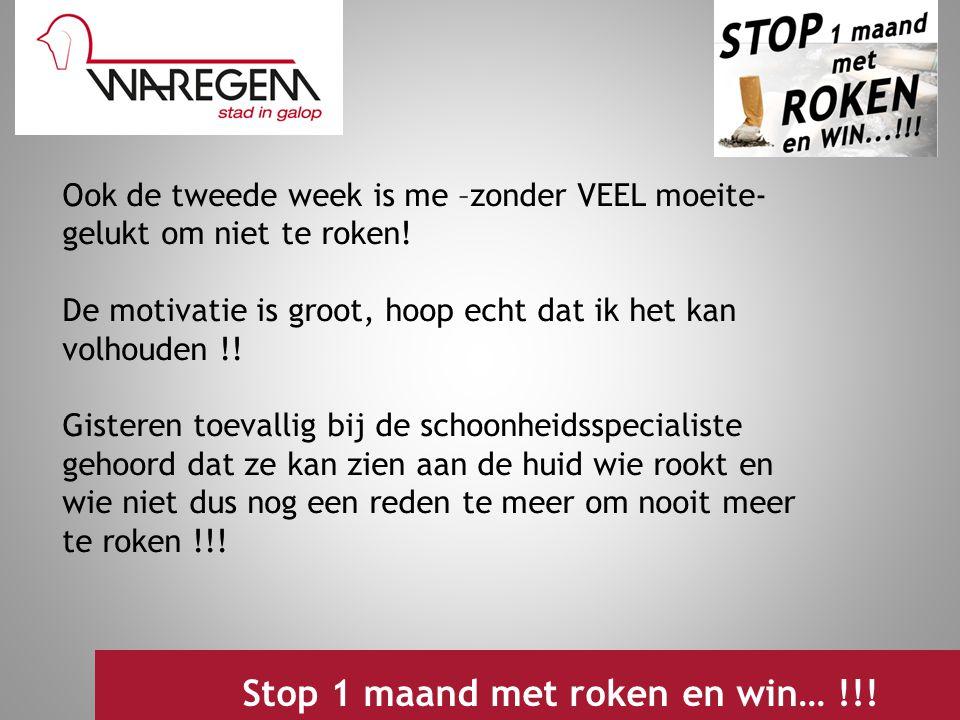 Jeugdwerking 2009 Stop 1 maand met roken en win… !!! Ook de tweede week is me –zonder VEEL moeite- gelukt om niet te roken! De motivatie is groot, hoo