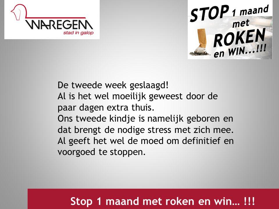 Jeugdwerking 2009 Stop 1 maand met roken en win… !!! De tweede week geslaagd! Al is het wel moeilijk geweest door de paar dagen extra thuis. Ons tweed