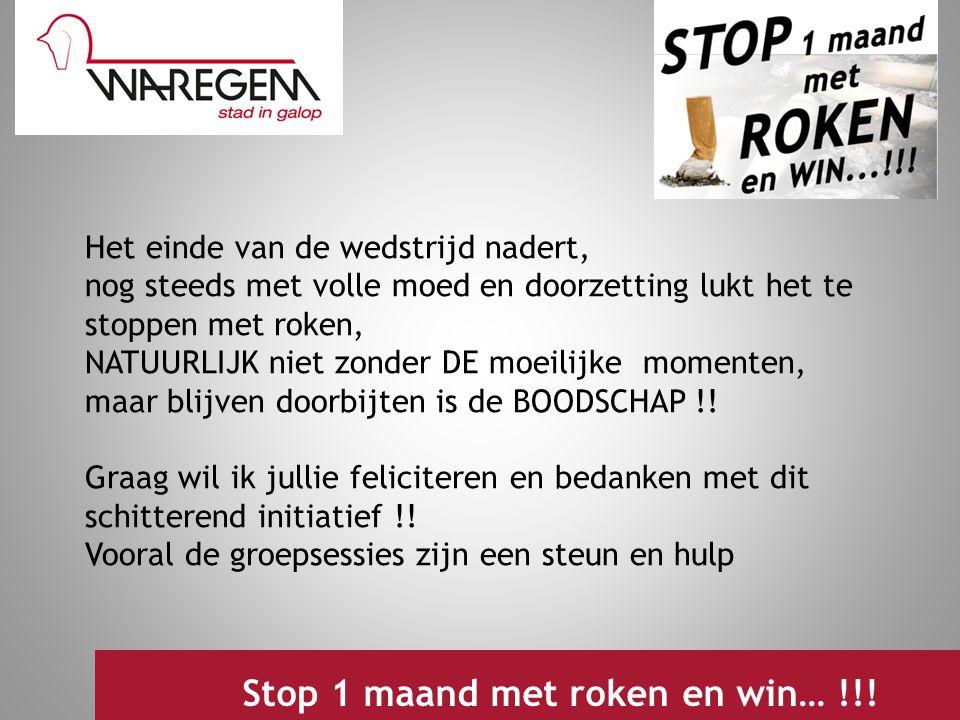 Jeugdwerking 2009 Stop 1 maand met roken en win… !!! Het einde van de wedstrijd nadert, nog steeds met volle moed en doorzetting lukt het te stoppen m