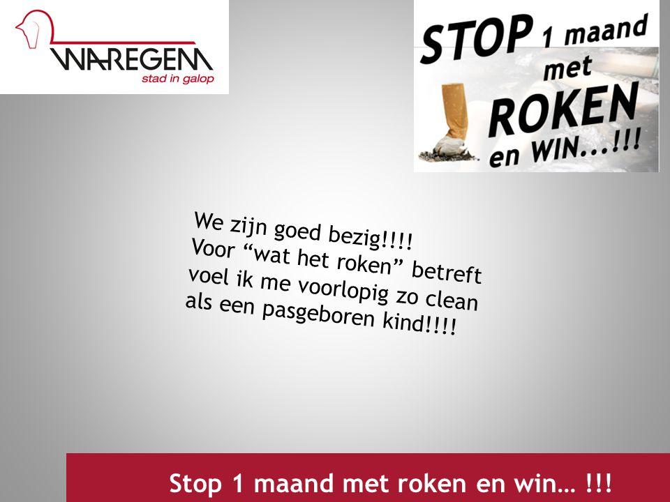 """Jeugdwerking 2009 Stop 1 maand met roken en win… !!! We zijn goed bezig!!!! Voor """"wat het roken"""" betreft voel ik me voorlopig zo clean als een pasgebo"""