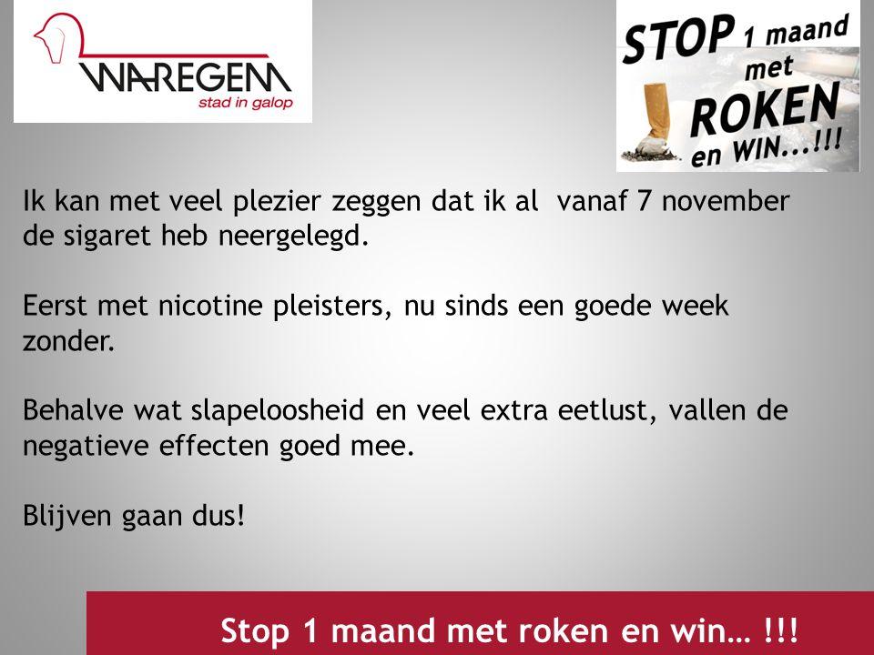 Jeugdwerking 2009 Stop 1 maand met roken en win… !!! Ik kan met veel plezier zeggen dat ik al vanaf 7 november de sigaret heb neergelegd. Eerst met ni