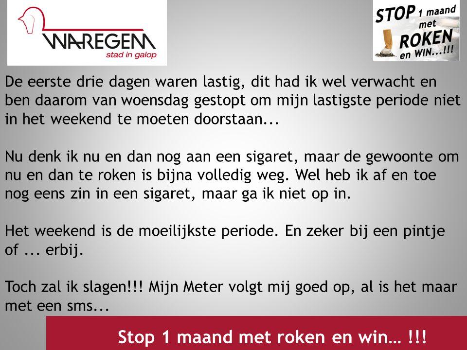 Jeugdwerking 2009 Stop 1 maand met roken en win… !!! De eerste drie dagen waren lastig, dit had ik wel verwacht en ben daarom van woensdag gestopt om