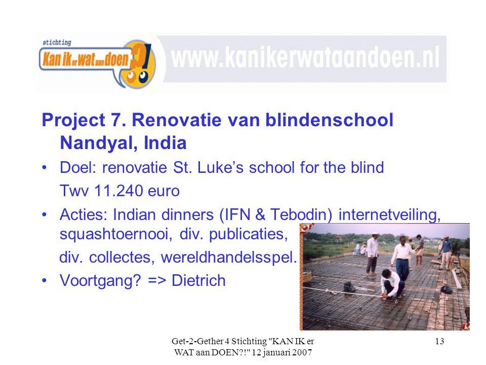 Get-2-Gether 4 Stichting KAN IK er WAT aan DOEN?! 12 januari 2007 13 Project 7.