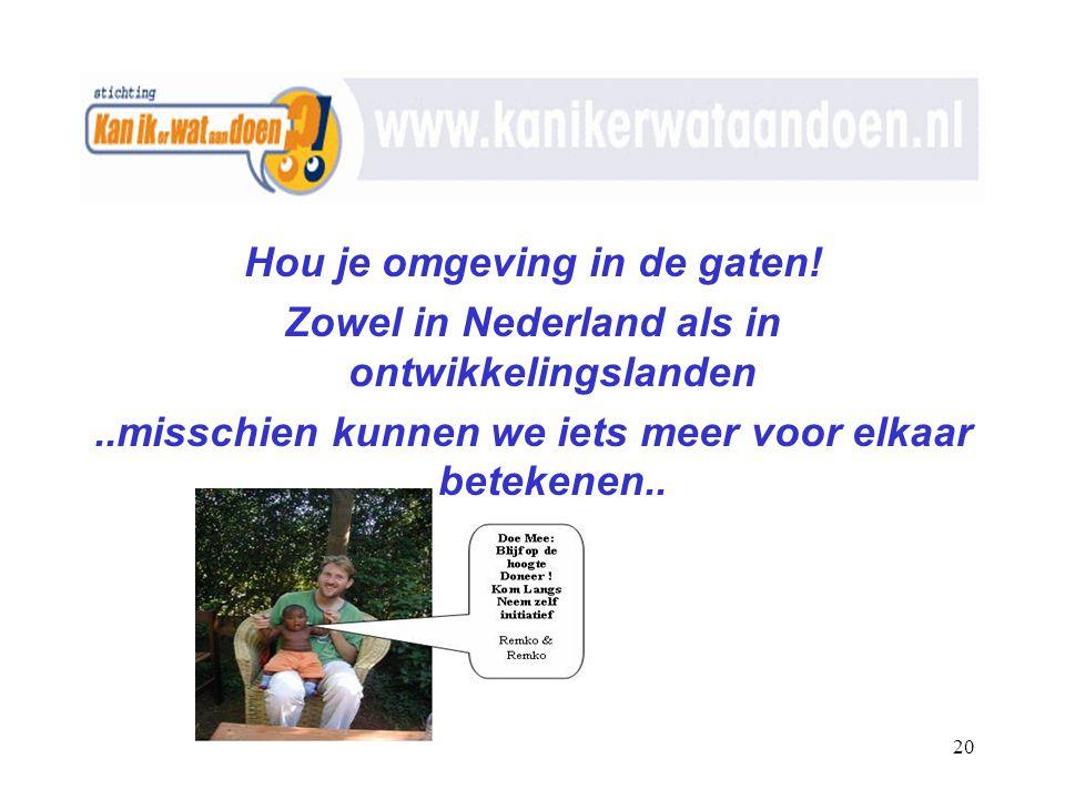 Get-2-Gether 4 Stichting KAN IK er WAT aan DOEN?! 12 januari 2007 20 Hou je omgeving in de gaten.