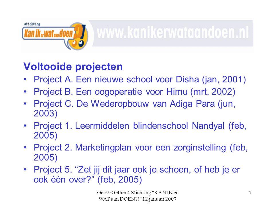 Get-2-Gether 4 Stichting KAN IK er WAT aan DOEN?! 12 januari 2007 7 Voltooide projecten •Project A.