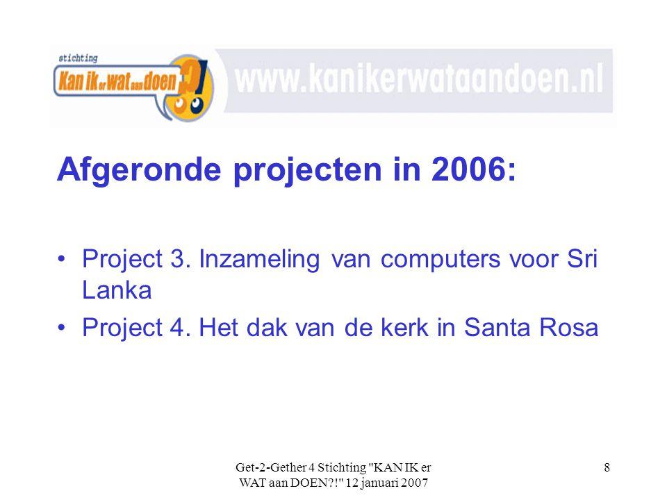 Get-2-Gether 4 Stichting KAN IK er WAT aan DOEN?! 12 januari 2007 8 Afgeronde projecten in 2006: •Project 3.