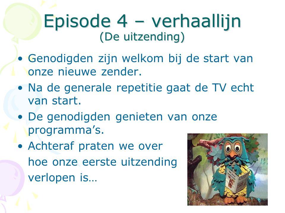 Episode 4 – verhaallijn (De uitzending) •Genodigden zijn welkom bij de start van onze nieuwe zender.