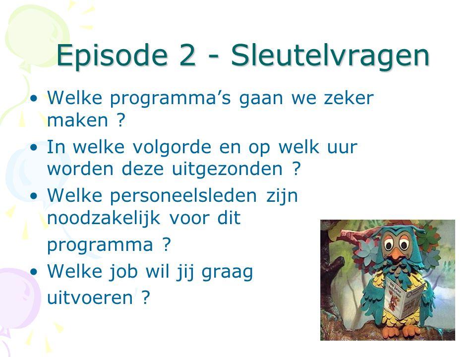Episode 2 - Sleutelvragen Episode 2 - Sleutelvragen •Welke programma's gaan we zeker maken ? •In welke volgorde en op welk uur worden deze uitgezonden