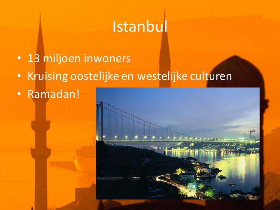Istanbul • 13 miljoen inwoners • Kruising oostelijke en westelijke culturen • Ramadan!