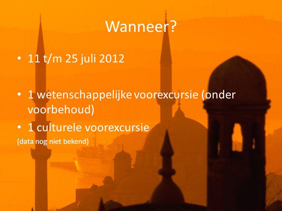 Wanneer? • 11 t/m 25 juli 2012 • 1 wetenschappelijke voorexcursie (onder voorbehoud) • 1 culturele voorexcursie (data nog niet bekend)