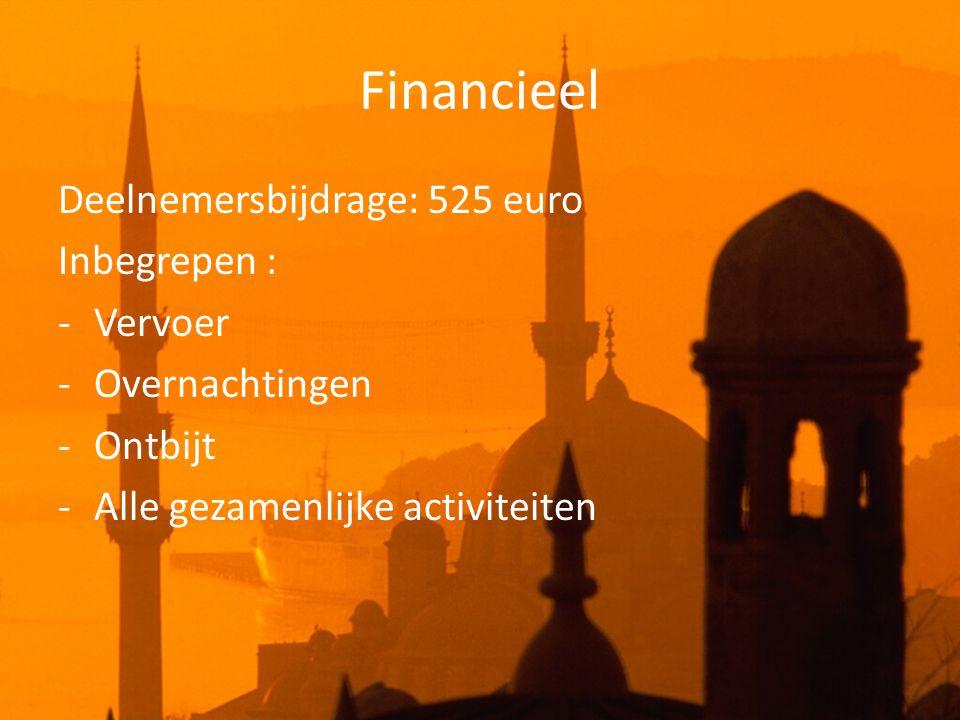 Financieel Deelnemersbijdrage: 525 euro Inbegrepen : -Vervoer -Overnachtingen -Ontbijt -Alle gezamenlijke activiteiten