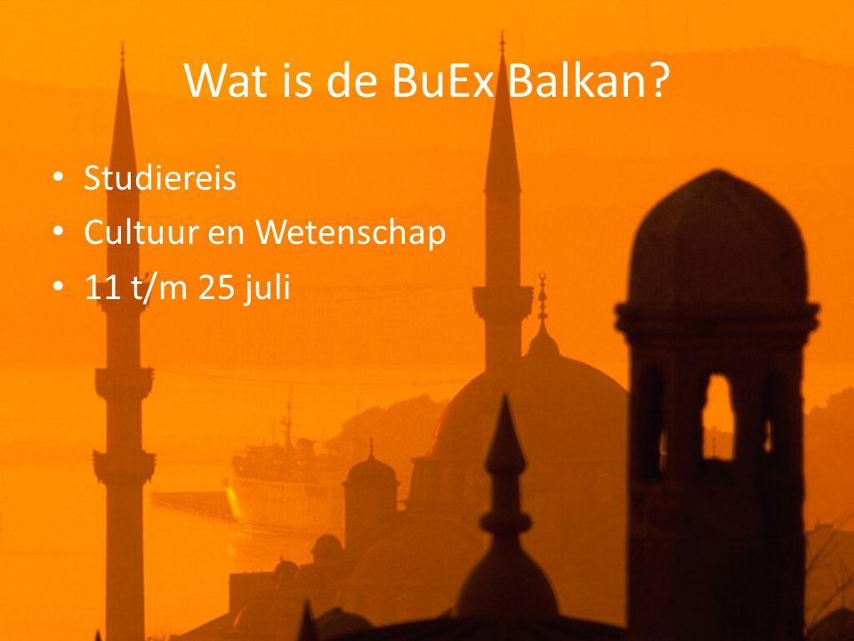 Wat is de BuEx Balkan • Studiereis • Cultuur en Wetenschap • 11 t/m 25 juli