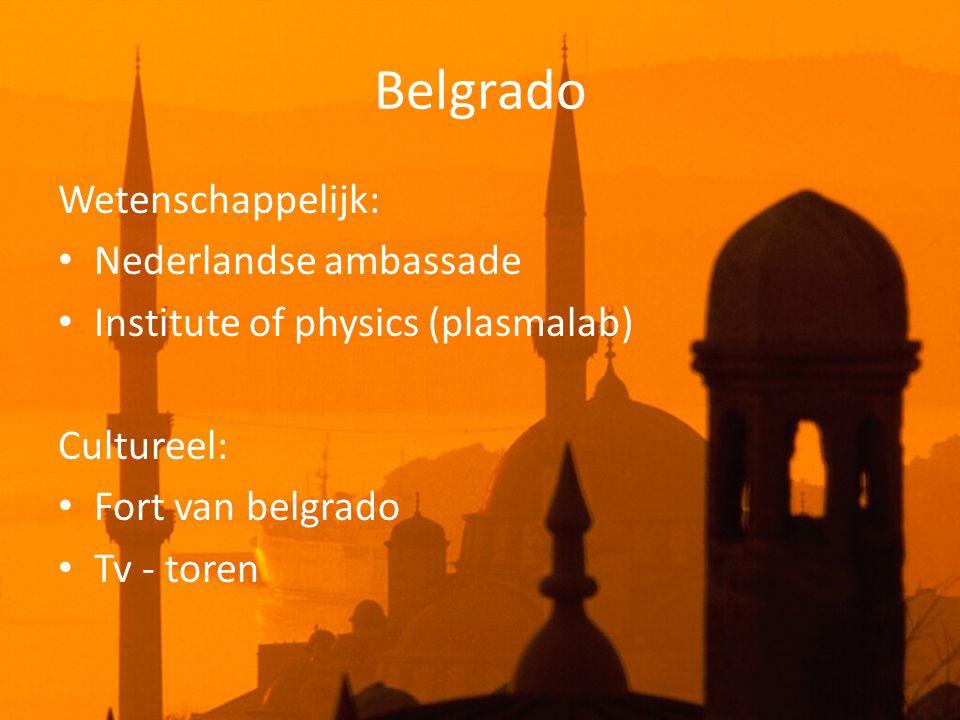Belgrado Wetenschappelijk: • Nederlandse ambassade • Institute of physics (plasmalab) Cultureel: • Fort van belgrado • Tv - toren