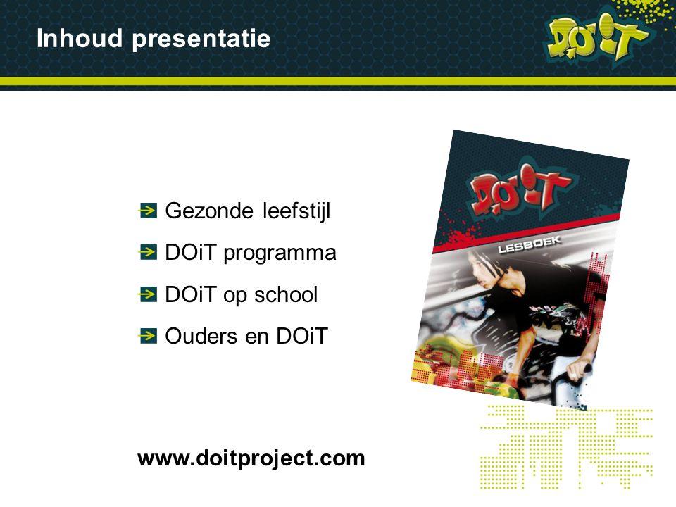 Gezonde leefstijl DOiT programma DOiT op school Ouders en DOiT www.doitproject.com Inhoud presentatie