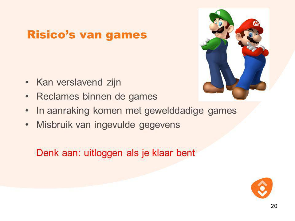 Risico's van games •Kan verslavend zijn •Reclames binnen de games •In aanraking komen met gewelddadige games •Misbruik van ingevulde gegevens Denk aan: uitloggen als je klaar bent 20