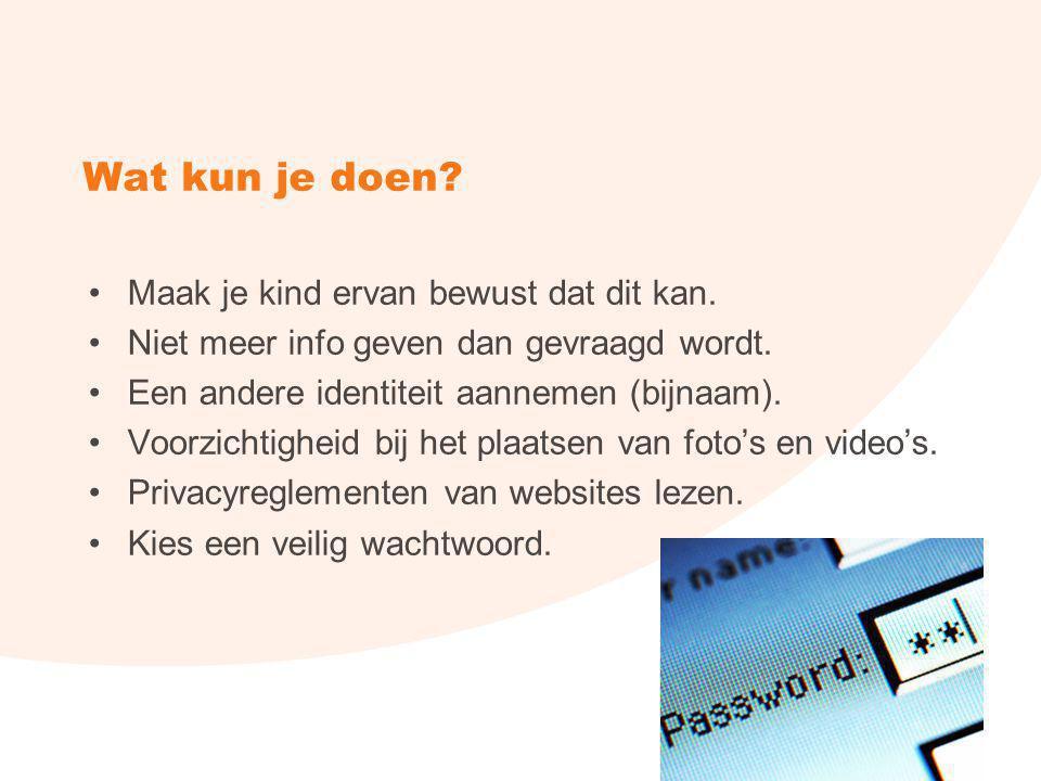Wat kun je doen? •Maak je kind ervan bewust dat dit kan. •Niet meer info geven dan gevraagd wordt. •Een andere identiteit aannemen (bijnaam). •Voorzic