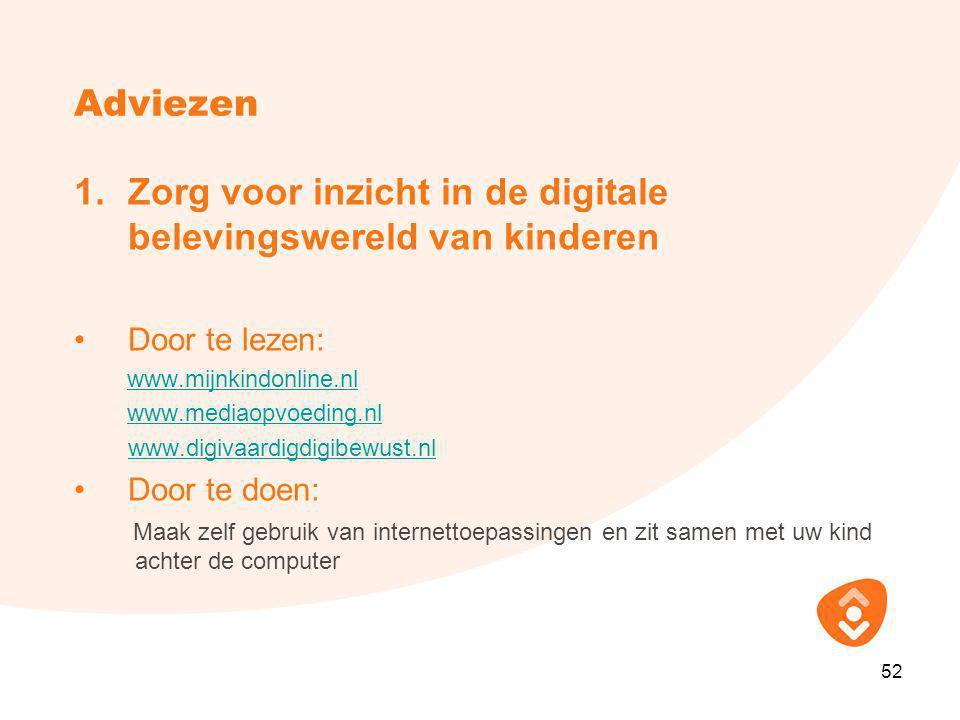 Adviezen 1.Zorg voor inzicht in de digitale belevingswereld van kinderen •Door te lezen: www.mijnkindonline.nl www.mediaopvoeding.nl www.digivaardigdi