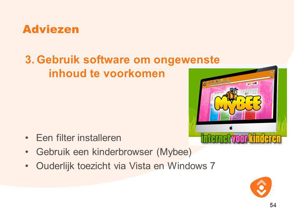 Adviezen 3. Gebruik software om ongewenste inhoud te voorkomen •Een filter installeren •Gebruik een kinderbrowser (Mybee) •Ouderlijk toezicht via Vist