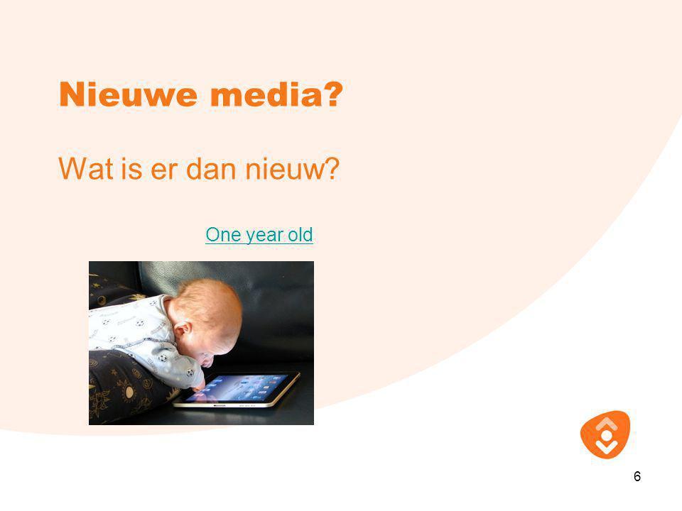 Nieuwe media? Wat is er dan nieuw? One year old 6