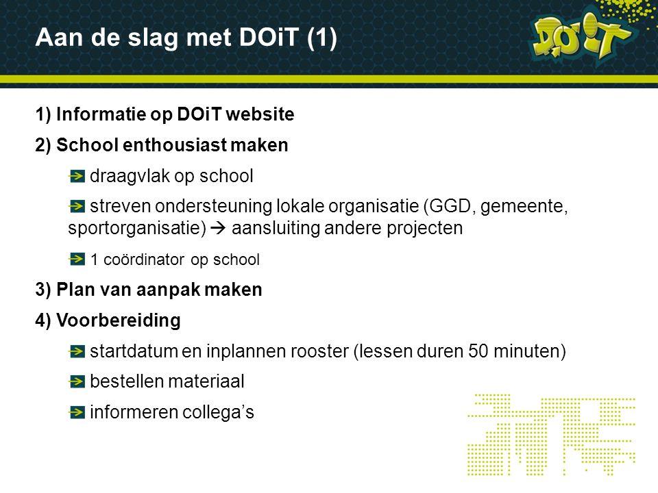 1) Informatie op DOiT website 2) School enthousiast maken draagvlak op school streven ondersteuning lokale organisatie (GGD, gemeente, sportorganisati